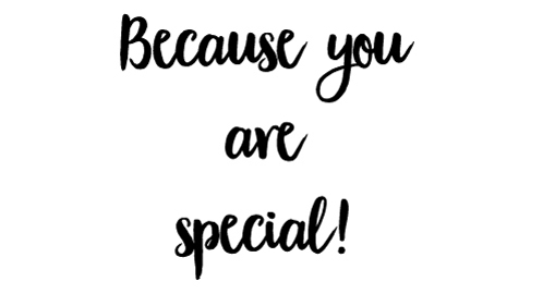 because you are special